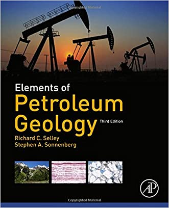 Elements of Petroleum Geology, Third Edition written by Richard C. Selley