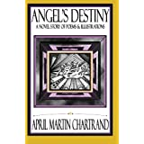 Angel's Destiny: A Novel Story of Poems & Illustrations ~ April Martin Chartrand