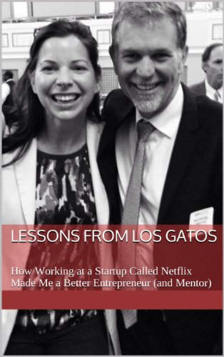 Lessons from Los Gatos: How Working at a Startup Called Netflix Made Me a Better Entrepreneur (and Mentor)