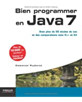 Bien programmer en Java 7. Avec plus de 50 études de cas et des comparaisons avec C++ et C#.