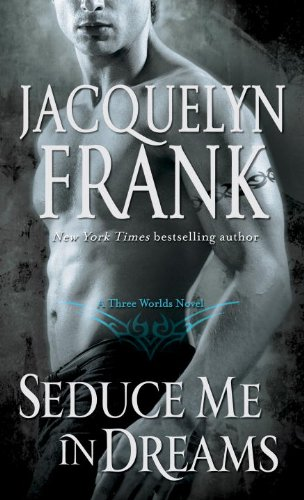 Seduce Me in Dreams: A Three Worlds Novel, Jacquelyn Frank