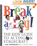 Break a Leg!: The Kids' Guide to Acti...
