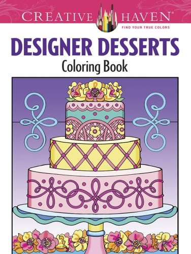 Creative Haven Designer Desserts Coloring Book (Creative Haven Coloring Books) by Eileen Rudisill Miller, Creative Haven