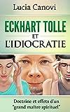 Eckhart Tolle et l'idiocratie: Doctrine et effets d'un