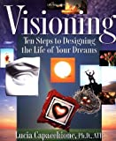 Visioning: Ten Steps to Designing the Life of Your Dreams [Paperback]