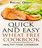WHEAT FREE COOKBOOK- QUICK AND EASY: Flat Belly Diet - No Wheat No Fat (healthy food cookbook Book 2)