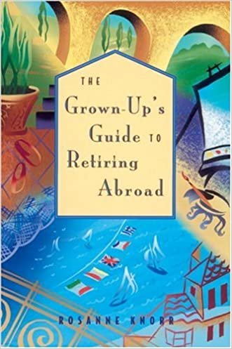 The Grown-Up's Guide to Retiring Abroad