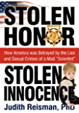 """Stolen Honor Stolen Innocence: How America was Betrayed by the Lies and Sexual Crimes of a Mad """"Scientist"""""""