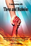A Conversation with Theos and Diabolos (0557667763) by Bradshaw, John