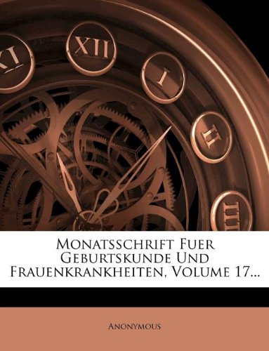 Monatsschrift Fuer Geburtskunde Und Frauenkrankheiten, Volume 17...