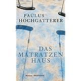 """Das Matratzenhaus: Romanvon """"Paulus Hochgatterer"""""""
