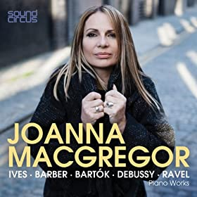 Joanna MacGregor Plays Ives, Barber, Bart�k, Debussy & Ravel
