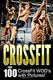 CROSSFIT: CrossFit WOD's: Top 100 CrossFit WOD's with Pictures!