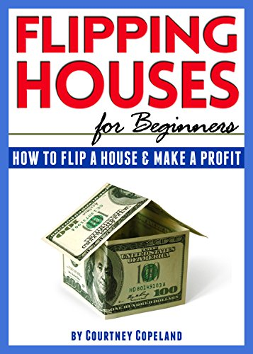 Free Kindle Book : Flipping Houses for Beginners: How to Flip a House and Make a Profit