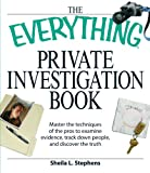 The Everything Private Investigation Book: Master the techniques of the pros to examine evidence, trace down people, and discover the truth