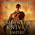 The Emperor's Knives: Empire VII (       UNABRIDGED) by Anthony Riches Narrated by Saul Reichlin