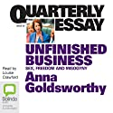 Quarterly Essay: Unfinished Business: Sex, Freedom and Misogyny (       UNABRIDGED) by Anna Goldsworthy Narrated by Anna Goldsworthy
