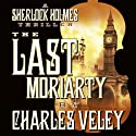 The Last Moriarty: A Sherlock Holmes Thriller Audiobook by Charles Veley Narrated by Jacob Thompson