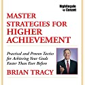 Master Strategies for Higher Achievement: Practical and Proven Tactics for Achieving Your Goals Faster Than Ever Before. Speech by Brian Tracy Narrated by Brian Tracy