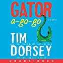 Gator A-Go-Go: A Novel Audiobook by Tim Dorsey Narrated by Oliver Wyman