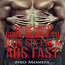 The Ultimate Guide on How to Gain Six Pack Abs Fast Audiobook by Neo Monefa Narrated by J. Alexander