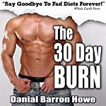 The 30 Day Burn Diet: Lose 30 Pounds or More in 30 Days Without Working Out! | Dan Howe