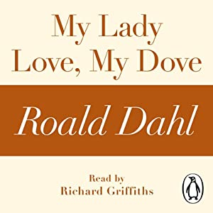 My Lady Love, My Dove (A Roald Dahl Short Story) Audiobook
