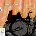 Owls Do Cry (       UNABRIDGED) by Janet Frame Narrated by Heather Bolton