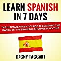 Spanish: Learn Spanish in 7 Days!: The Ultimate Crash Course to Learning the Basics of the Spanish Language in No Time (       UNABRIDGED) by Dagny Taggart Narrated by Susana Larraz