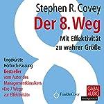 Der 8. Weg: Mit Effektivität zu wahrer Größe | Stephen R. Covey