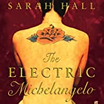 The Electric Michelangelo | Sarah Hall