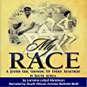 My Race: A Jewish Girl Growing Up Under Apartheid in South Africa (       UNABRIDGED) by Lorraine Lotzof Abramson Narrated by Nathalie Boltt