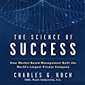 The Science of Success: How Market-Based Management Built the World's Largest Private Company (       UNABRIDGED) by Charles G. Koch Narrated by Erik Synnestvedt