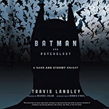 Batman and Psychology: A Dark and Stormy Knight (       UNABRIDGED) by Travis Langley, Michael Uslan, Dennis O'Neil Narrated by Mike Chamberlain