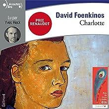 Charlotte | Livre audio Auteur(s) : David Foenkinos Narrateur(s) : Yves Heck