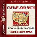 Captain John Smith: A Foothold in the New World (Heroes of History) (       UNABRIDGED) by Janet Benge, Geoff Benge Narrated by Tim Gregory