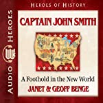 Captain John Smith: A Foothold in the New World (Heroes of History)   Janet Benge,Geoff Benge