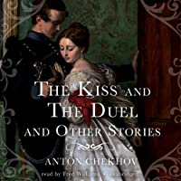 The Kiss and The Duel and Other Stories (       UNABRIDGED) by Anton Chekhov Narrated by Fred Williams