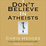 I Don't Believe in Atheists | Chris Hedges