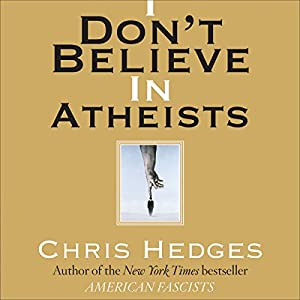 I Don't Believe in Atheists Audiobook