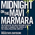 Midnight on the Mavi Marmara: The Attack on the Gaza Freedom Flotilla and How It Changed the Course of the Israel/Palestine Conflict Audiobook by Moustafa Bayoumi (editor) Narrated by Rampart Recordings