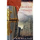 Behold the Dawn ~ K. M. Weiland