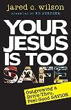 Your Jesus Is Too Safe: Outgrowing a Drive-Thru, Feel-Good Savior