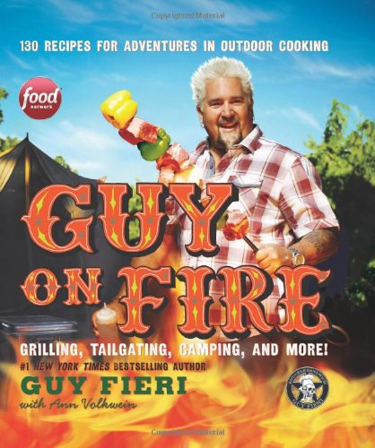 Guy on Fire: 130 Recipes for Adventures in Outdoor
