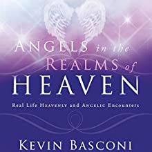 Angels in the Realms of Heaven: The Reality of Angelic Ministry Today Audiobook by Kevin Basconi Narrated by David Stifel
