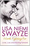 Worth Fighting For: Love, Loss and Moving Forward Lisa Niemi Swayze