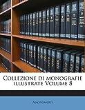 Collezione Di Monografie Illustrate Volume 8