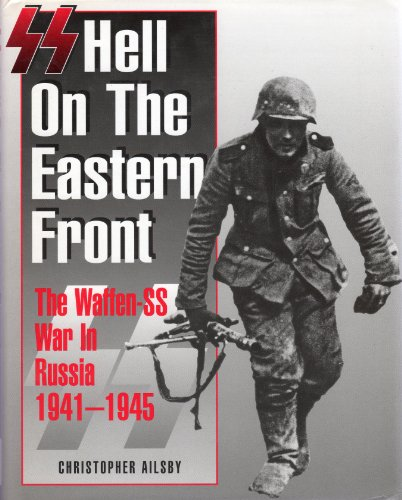 SS: Hell on the Eastern Front - The Waffen SS War in Russia 1941 - 1945