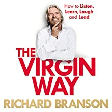 The Virgin Way: How to Listen, Learn, Laugh, and Lead Audiobook by Richard Branson Narrated by Richard Branson