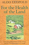 For the Health of the Land: Previously Unpublished Essays And Other Writings (1559637641) by Leopold, Aldo